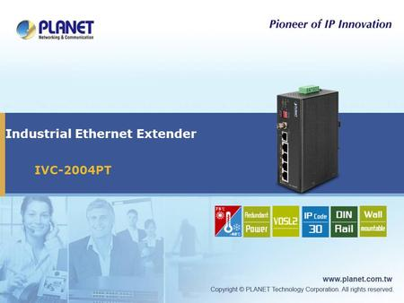 Industrial Ethernet Extender IVC-2004PT. Presentation Outline  What is Ethernet Extender ?  Product Overview  Product Benefits  Product Features 