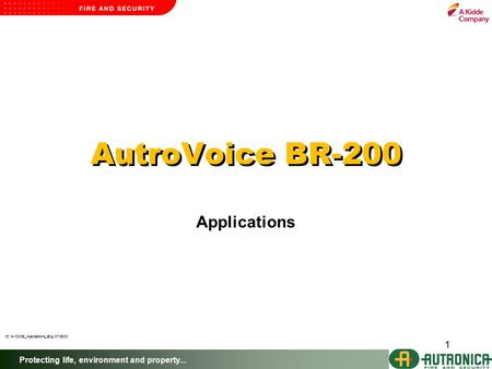 Protecting life, environment and property... 1 ID: AVOICE_Applications_Eng, 07-2002 AutroVoice BR-200 Applications.
