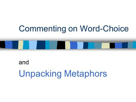 Commenting on Word-Choice and Unpacking Metaphors.