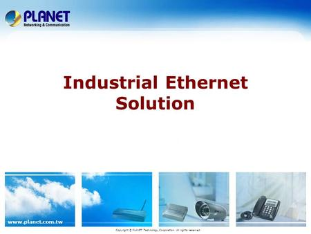 Www.planet.com.tw Industrial Ethernet Solution Copyright © PLANET Technology Corporation. All rights reserved.