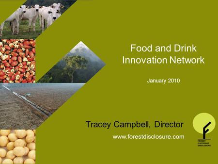 THE FOREST FOOTPRINT DISCLOSURE PROJECT General Presentation Autumn 2009 Food and Drink Innovation Network January 2010 Tracey Campbell, Director.