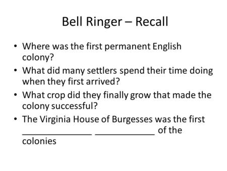 Bell Ringer – Recall Where was the first permanent English colony? What did many settlers spend their time doing when they first arrived? What crop did.