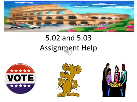 5.02 and 5.03 Assignment Help 5.02 assignment is an interview with someone who's voted! ①Ask the questions ②Write the answers in a paragraph summary.