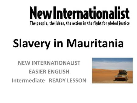 Slavery in Mauritania NEW INTERNATIONALIST EASIER ENGLISH Intermediate READY LESSON.