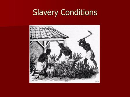 Slavery Conditions. 1.Clothing Long shirt to the knees, no shoes, no socks or jacket. or Pants and no shirt.