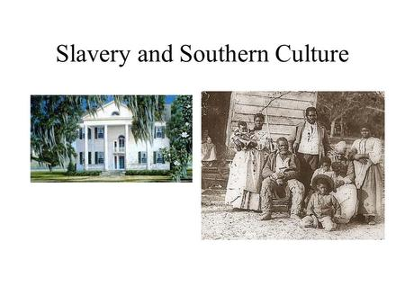 Slavery and Southern Culture. The Problem of Labor Colonies needed labor to grow cash crops Indentured Servitude failed by 1700. But in 1790, it was.