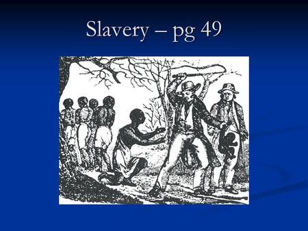 "Slavery – pg 49. 1. Define the practice of ""slavery"":"