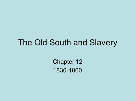 The Old South and Slavery Chapter 12 1830-1860. Introduction What classes and class divisions existed in the Old South? Why did non slaveholding whites.