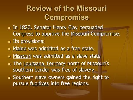 Review of the Missouri Compromise In 1820, Senator Henry Clay persuaded Congress to approve the Missouri Compromise. In 1820, Senator Henry Clay persuaded.