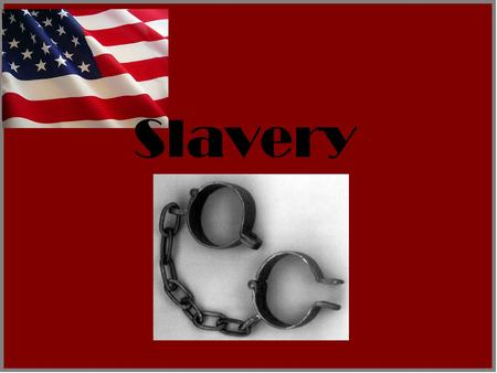 Slavery Intro to Slavery In the American south, slavery was a way of life. Most all southerners owned slaves. Slaves were used for many things, including.