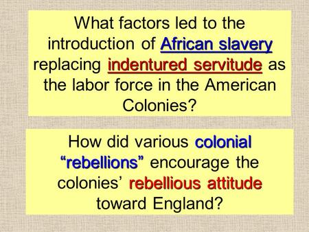 "Colonial ""rebellions"" rebellious attitude How did various colonial ""rebellions"" encourage the colonies' rebellious attitude toward England? African slavery."