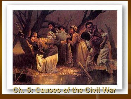 Ch. 5: Causes of the Civil War