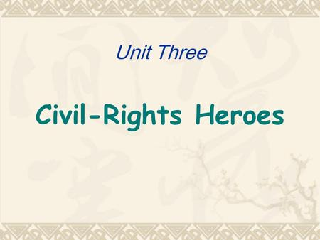 Unit Three Civil-Rights Heroes. Teaching Objectives Students will be able to : Get to know the early civil-rights in the US, esp. the Underground Railroad;