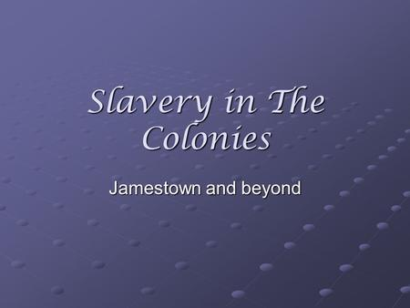 Slavery in The Colonies Jamestown and beyond. Colonial Trade By the mid 1700s, the American colonies had developed a diverse economy, supplying a range.