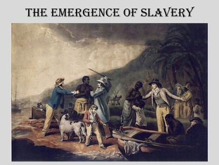 The Emergence of Slavery. A. Background 1.There is a long history of slavery in the world. In the ancient world, prisoners of war became slaves, such.