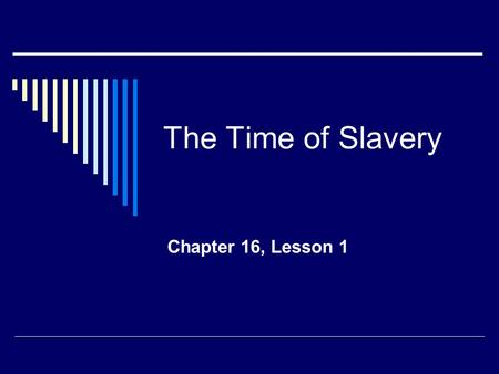 The Time of Slavery Chapter 16, Lesson 1. The Big Picture  Slavery, was part of a larger issue – the economy.  The North was based largely on factories.