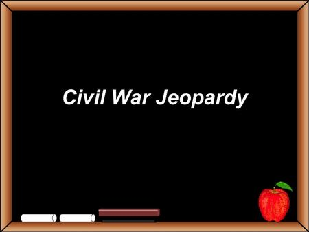 Civil War Jeopardy StudentsTeachers Game BoardPoliticsSlaveryCompromisesFighting Grab Bag 100 200 300 400 500 Let's Play Final Challenge.