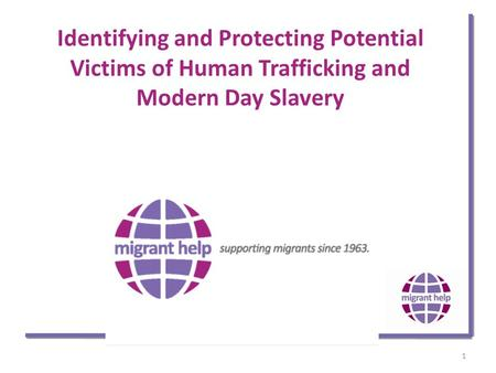 1 Identifying and Protecting Potential Victims of Human Trafficking and Modern Day Slavery.