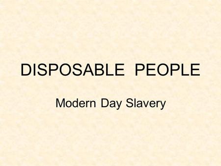 DISPOSABLE PEOPLE Modern Day Slavery. Fall 2009 What is your socioeconomic class? Upper (family income greater than $200,000) – 17.4% Upper middle (family.