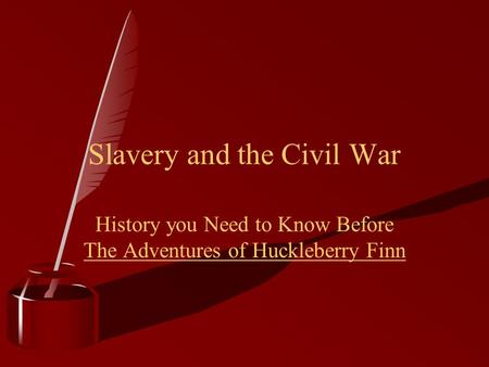 History you Need to Know Before The Adventures of Huckleberry Finn Slavery and the Civil War.