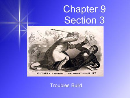 Chapter 9 Section 3 Troubles Build. 1) The debate over slavery was turning ________________________. Senator __________________________ of Massachusetts.