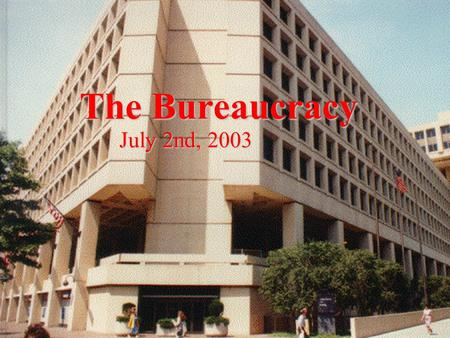 The Bureaucracy July <strong>2nd</strong>, 2003. Political Control of the Bureaucracy the President and the Bureaucracythe President and the Bureaucracy –power of appointments.