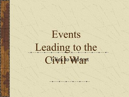 Click to add text Events Leading to the Civil War.