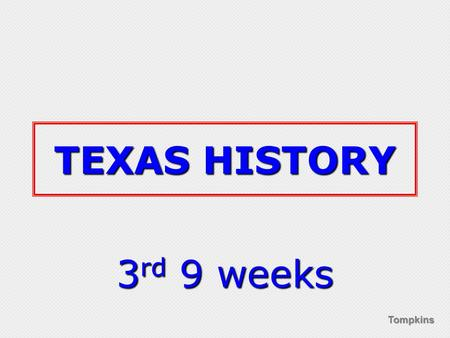 Tompkins TEXAS HISTORY 3 rd 9 weeks. Tompkins Slavery and Secession.