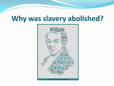 Why was slavery abolished?. Learning objective – to be able to understand why slavery were abolished in Britain in 1807. I can describe some of the key.