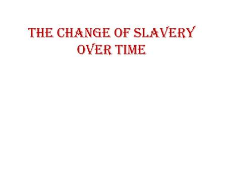 The Change of Slavery Over Time. Slavery in America began when the first African slaves were brought to the North American colony of Jamestown, Virginia,