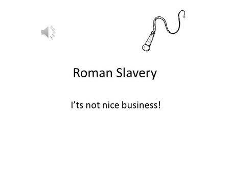 Roman Slavery I'ts not nice business! Punishment Roman slaves were seen as property under Roman Law and had no legal personhood. Unlike citezens, slaves.