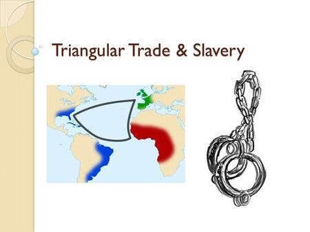 Triangular Trade & Slavery. Review What was the Columbian Exchange? What was the Triangular Trade?