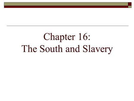 Chapter 16: The South and Slavery. King Cotton 1820.