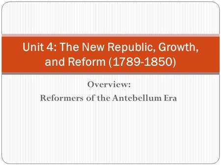 Unit 4: The New Republic, Growth, and Reform ( )