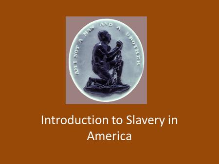 Introduction to Slavery in America. Slavery Introduced to the Colonies Tribal warfare in Africa Africans kidnapped forced into slavery either by other.