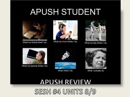 APUSH REVIEW SESH #4 UNITS 8/9.