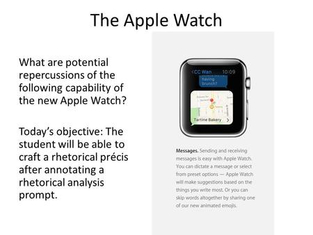 The Apple Watch What are potential repercussions of the following capability of the new Apple Watch? Today's objective: The student will be able to craft.