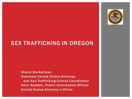 Stacie Beckerman Assistant United States Attorney and Sex Trafficking Crimes Coordinator Gerri Badden, Public Information Officer United States Attorney's.