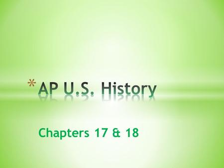 Chapters 17 & 18. * AGENDA * Bell ringer * Review chapter 17 reading guide & questions? * Chapter 17 quiz * Break * Crash course video – The Civil War.
