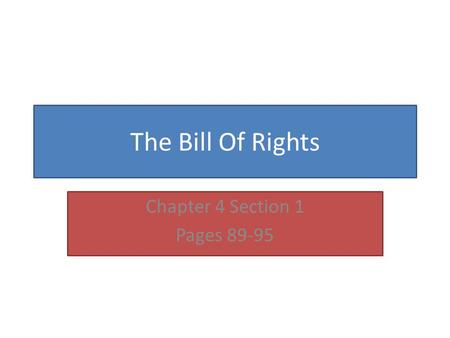 The Bill Of Rights Chapter 4 Section 1 Pages 89-95.