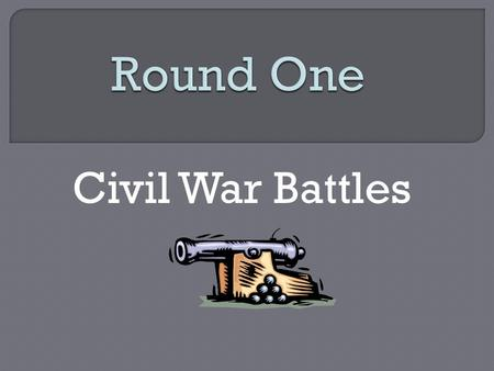 Civil War Battles. A. Battle of Gettysburg B. Battle of Vicksburg C. Battle of Antietam D. Battle of Bull Run B. Battle of Vicksburg.
