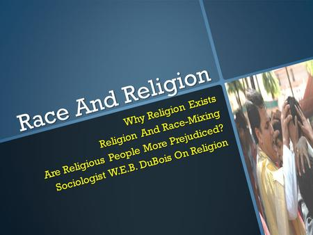 Race And Religion Why Religion Exists Religion And Race-Mixing Are Religious People More Prejudiced? Sociologist W.E.B. DuBois On Religion.
