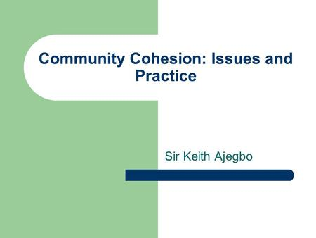 Community Cohesion: Issues and Practice Sir Keith Ajegbo.