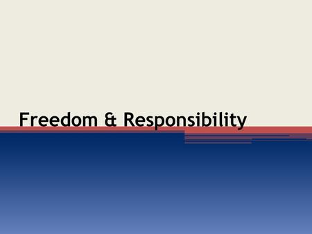Freedom & Responsibility. Introduction Freedom is a grand ideal, but is always accompanied by some restrictive code of governance (Isa. 61:1-9; Gal. 5:1-7).