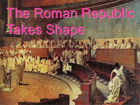 The Roman Republic Takes Shape. The Roman Republic Designed to limit the power of the country's ruler Three main branches – Consul Head of gov't and military.