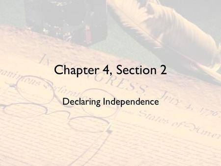 Chapter 4, Section 2 Declaring Independence. Paine's Common Sense Common Sense –47-page pamphlet that was distributed in Philadelphia in January of 1776.