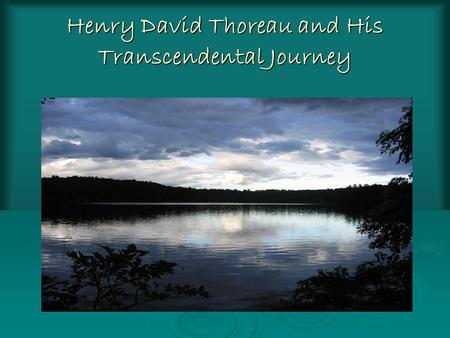 Henry David Thoreau and His Transcendental Journey.