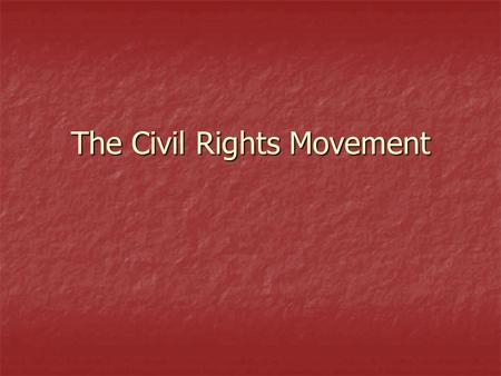 The Civil Rights Movement. What was the Civil Rights Movement? The Civil Rights Movement was a mass protest movement against racial segregation and discrimination.