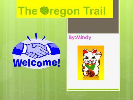 The Oregon Trail By:Mindy. Oregon Trail.  Starting around 1843 people starting at Missouri because there was free land. People started at Missouri at.