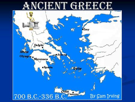 Ancient Greece By Sam Irving 700 B.C.-336 B.C. Religion Polytheistic: worshiped many gods Polytheistic: worshiped many gods Humanized deities Humanized.